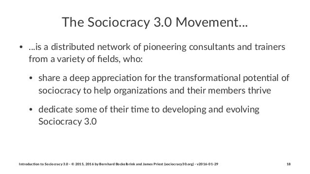 The$Sociocracy$3.0$Movement... • ...is%a%distributed%network%of%pioneering%consultants%and%trainers% from%a%variety%of%fiel...