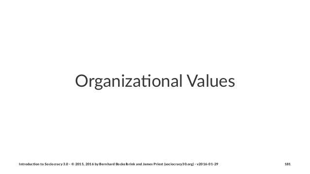 Organiza(onal+Values Introduc)on*to*Sociocracy*3.0*2*©*2015,*2016*by*Bernhard*Bockelbrink*and*James*Priest*(sociocracy30.o...