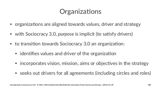 Organiza(ons • organiza)ons+are+aligned+towards+values,+driver+and+strategy • with+Sociocracy+3.0,+purpose+is+implicit+(to...