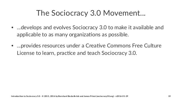 The$Sociocracy$3.0$Movement... • ...develops*and*evolves*Sociocracy*3.0*to*make*it*available*and* applicable*to*as*many*or...