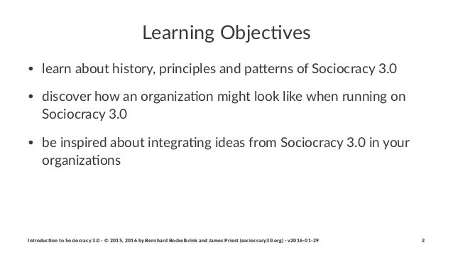 Learning(Objec-ves • learn'about'history,'principles'and'pa4erns'of'Sociocracy'3.0 • discover'how'an'organiza>on'might'loo...
