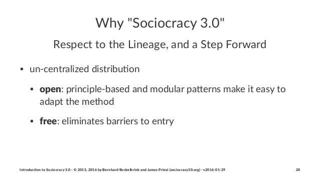 """Why$""""Sociocracy$3.0"""" Respect'to'the'Lineage,'and'a'Step'Forward • un$centralized.distribu1on • open:.principle$based.and.m..."""