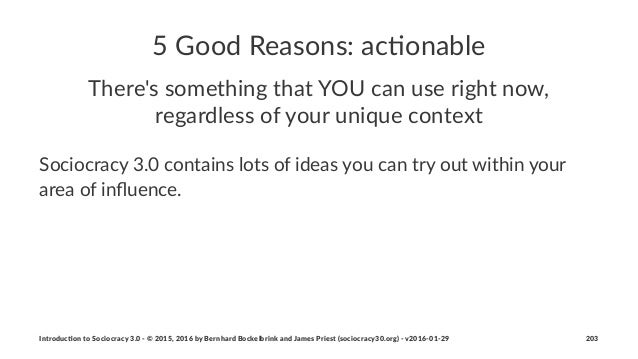 """5""""Good""""Reasons:""""ac-onable There's'something'that'YOU'can'use'right'now,' regardless'of'your'unique'context Sociocracy(3.0(..."""