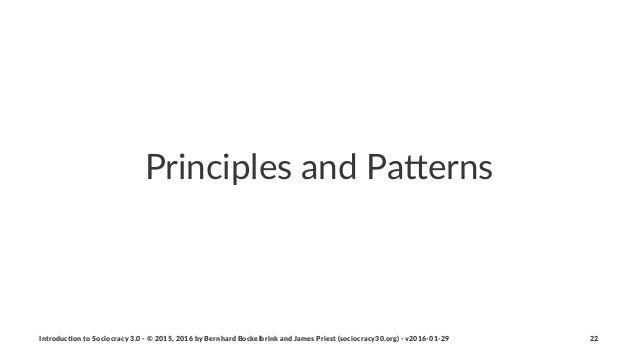 Principles*and*Pa-erns Introduc)on*to*Sociocracy*3.0*2*©*2015,*2016*by*Bernhard*Bockelbrink*and*James*Priest*(sociocracy30...