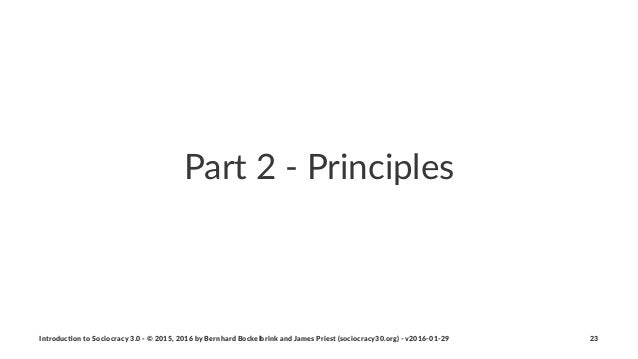 Part%2%'%Principles Introduc)on*to*Sociocracy*3.0*2*©*2015,*2016*by*Bernhard*Bockelbrink*and*James*Priest*(sociocracy30.or...