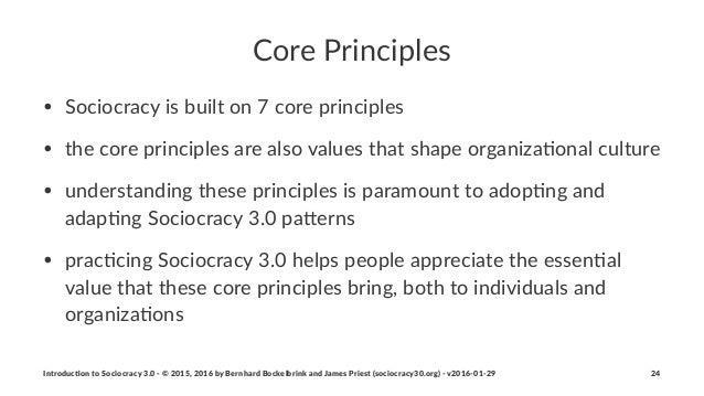Core%Principles • Sociocracy)is)built)on)7)core)principles) • the)core)principles)are)also)values)that)shape)organiza7onal...