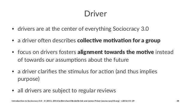 Driver • drivers(are(at(the(center(of(everything(Sociocracy(3.0( • a(driver(o6en(describes(collec%ve'mo%va%on'for'a'group ...