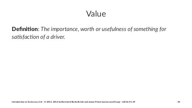 """Value Defini&on:""""The$importance,$worth$or$usefulness$of$something$for$ sa5sfac5on$of$a$driver. Introduc)on*to*Sociocracy*3...."""