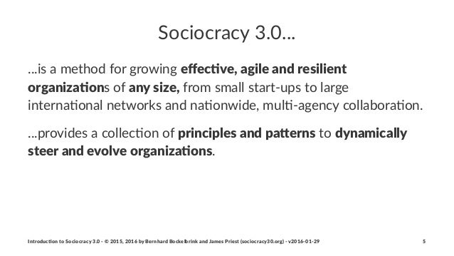 Sociocracy(3.0... ...is$a$method$for$growing$effec$ve,'agile'and'resilient' organiza$ons$of$any'size,$from$small$start2ups$...