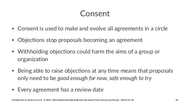 Consent • Consent(is(used(to(make(and(evolve(all(agreements(in(a(circle • Objec7ons(stop(proposals(becoming(an(agreement •...
