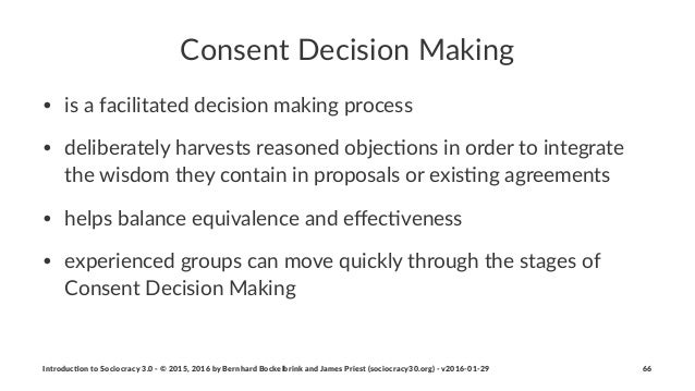 Consent'Decision'Making • is$a$facilitated$decision$making$process • deliberately$harvests$reasoned$objec8ons$in$order$to$...
