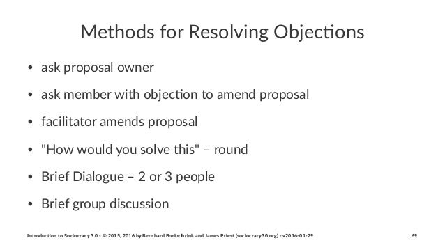 Methods(for(Resolving(Objec5ons • ask%proposal%owner • ask%member%with%objec4on%to%amend%proposal • facilitator%amends%pro...