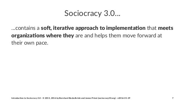 Sociocracy(3.0... ...contains)a)so#,%itera+ve%approach%to%implementa+on)that)meets% organiza+ons%where%they)are)and)helps)...