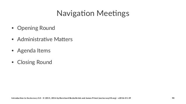 Naviga&on)Mee&ngs • Opening(Round • Administra3ve(Ma6ers • Agenda(Items • Closing(Round Introduc)on*to*Sociocracy*3.0*2*©*...