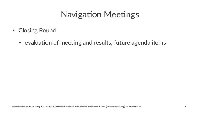 Naviga&on)Mee&ngs • Closing)Round • evalua0on)of)mee0ng)and)results,)future)agenda)items Introduc)on*to*Sociocracy*3.0*2*©...