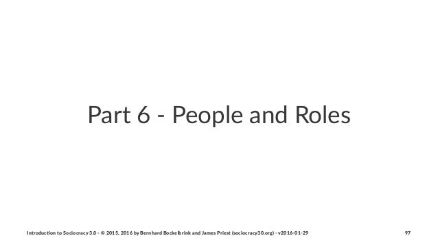 Part%6%'%People%and%Roles Introduc)on*to*Sociocracy*3.0*2*©*2015,*2016*by*Bernhard*Bockelbrink*and*James*Priest*(sociocrac...
