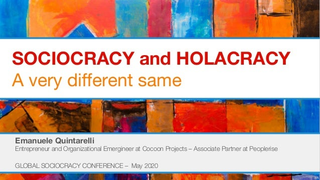 SOCIOCRACY and HOLACRACY A very different same Emanuele Quintarelli Entrepreneur and Organizational Emergineer at Cocoon P...