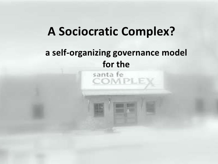 A Sociocratic Complex?<br />a self-organizing governance model<br />for the<br />