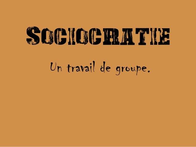 Sociocratie Un travail de groupe.