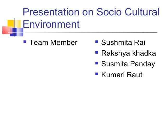 elements of socio cultural environment What are the critical elements of social environment of business explain each with examples business must have a social purpose business concerns must discharge social responsibility and.