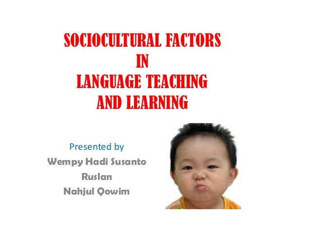 SOCIOCULTURAL FACTORSINLANGUAGE TEACHINGAND LEARNINGPresented byWempy Hadi SusantoRuslanNahjul Qowim