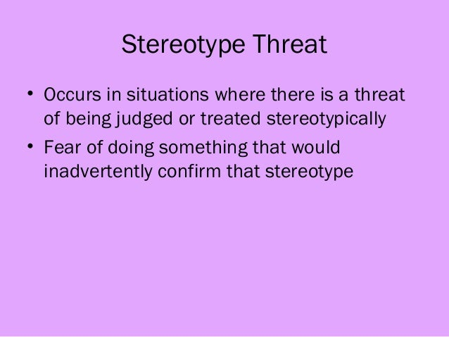 stereotype threat overview Stereotype threat is defined as a situational predicament in which individuals are  at risk of confirming negative stereotypes about their group it is the resulting.