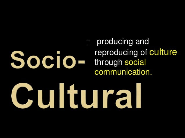sociocultural tradition Conclusions: the uneasy tension of applying both cognitive and sociocultural  theoretical traditions enriches and also complicates our understanding of how.