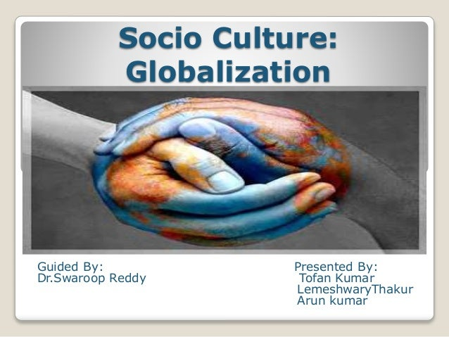 globalization a socio cultural perspective Canadian culture in a global world new strategies for culture and trade we express ideas and perspectives radio and television, and socio-cultural.