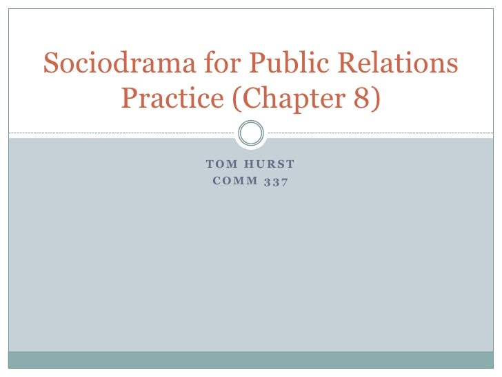 Tom Hurst<br />Comm 337<br />Sociodrama for Public Relations Practice (Chapter 8)<br />
