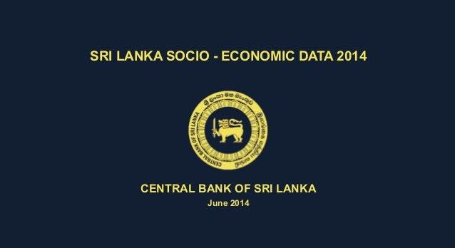 SRI LANKA SOCIO - ECONOMIC DATA 2014 CENTRAL BANK OF SRI LANKA June 2014