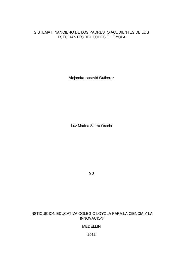 SISTEMA FINANCIERO DE LOS PADRES O ACUDIENTES DE LOS            ESTUDIANTES DEL COLEGIO LOYOLA                  Alejandra ...