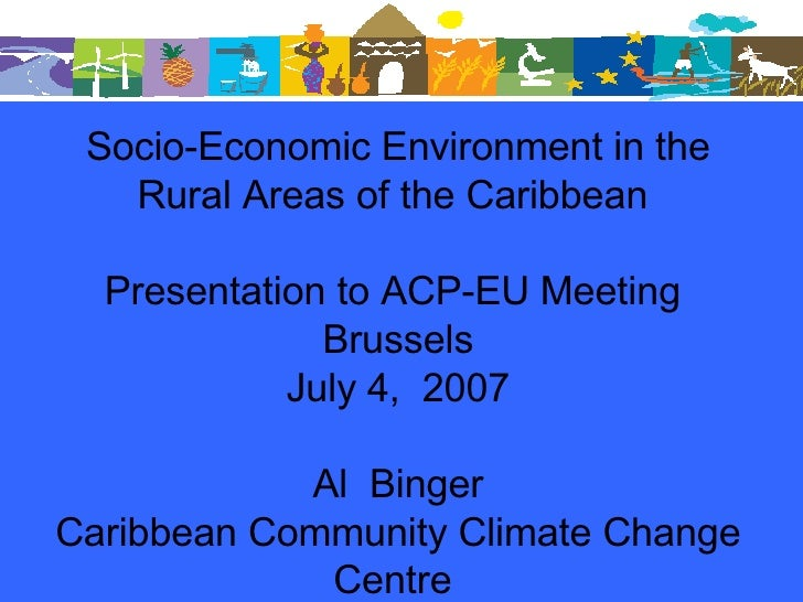 Socio-Economic Environment in the Rural Areas of the Caribbean  Presentation to ACP-EU Meeting  Brussels July 4,  2007 Al ...
