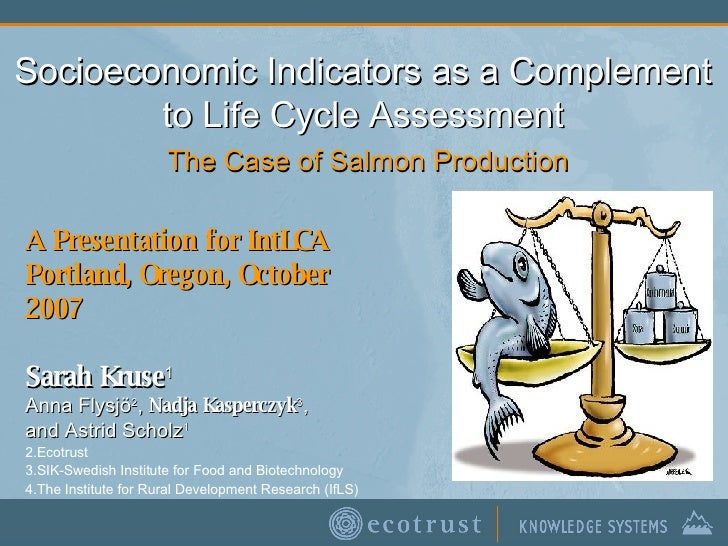 Socioeconomic Indicators as a Complement to Life Cycle Assessment   The Case of Salmon Production A Presentation for IntLC...