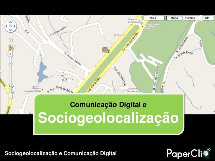Comunicação Digital e            SociogeolocalizaçãoSociogeolocalização e Comunicação Digital