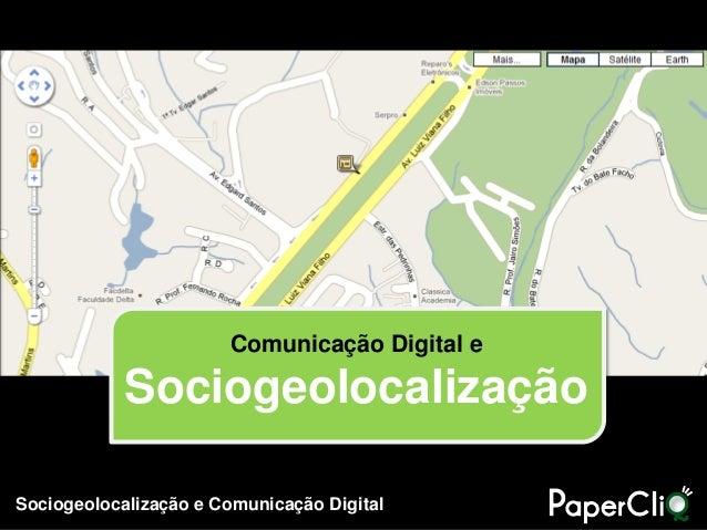 Sociogeolocalização e Comunicação Digital Comunicação Digital e Sociogeolocalização