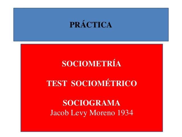 PRÁCTICA SOCIOMETRÍA TEST SOCIOMÉTRICO SOCIOGRAMA Jacob Levy Moreno 1934