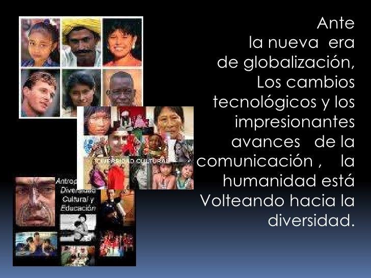 Ante <br />la nueva  era  <br />de globalización,<br />           Los cambios tecnológicos y los     impresionante...