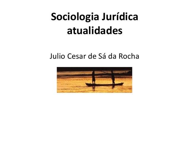 Sociologia Jurídica atualidades Julio Cesar de Sá da Rocha