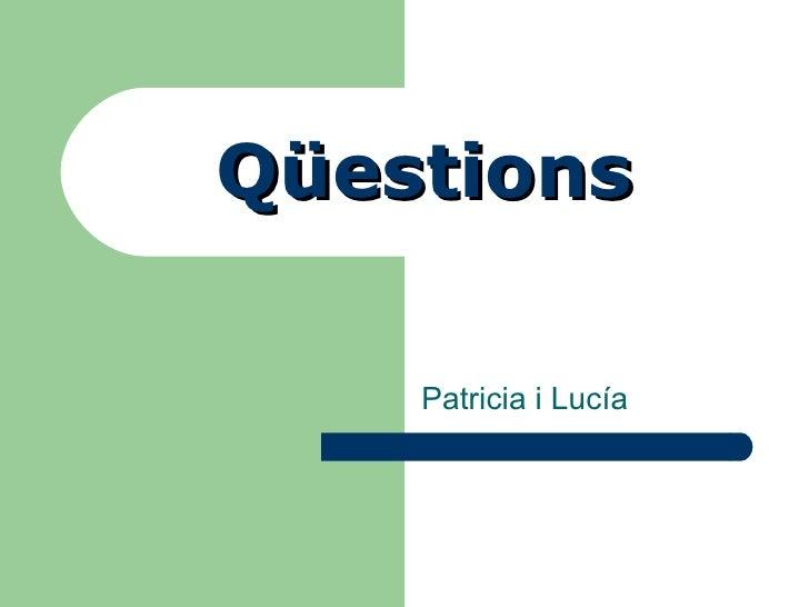 Qüestions Patricia i Lucía