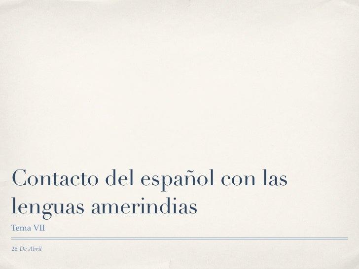 Contacto del español con laslenguas amerindiasTema VII26 De Abril