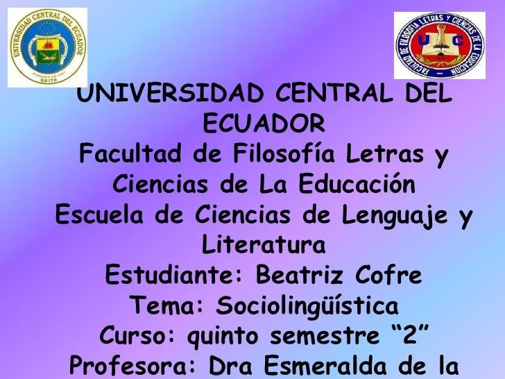 UNIVERSIDAD CENTRAL DEL            ECUADOR  Facultad de Filosofía Letras y    Ciencias de La EducaciónEscuela de Ciencias ...