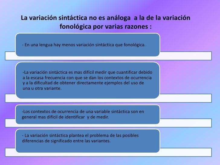 La variación sintáctica no es análoga a la de la variación             fonológica por varias razones :- En una lengua hay ...