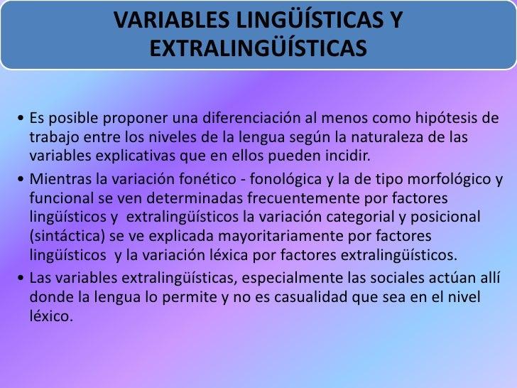VARIABLES LINGÜÍSTICAS Y                EXTRALINGÜÍSTICAS• Es posible proponer una diferenciación al menos como hipótesis ...