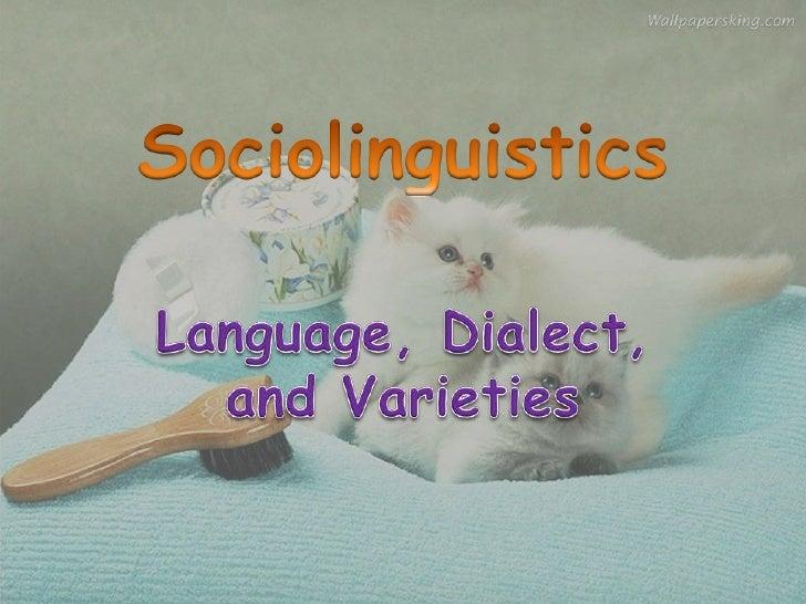 Sociolinguistics<br />Language, Dialect, and Varieties<br />