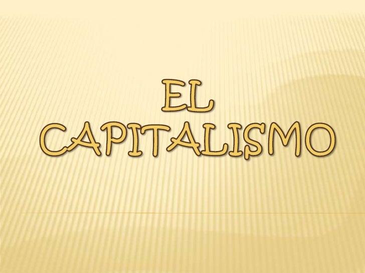 EL <br />CAPITALISMO<br />
