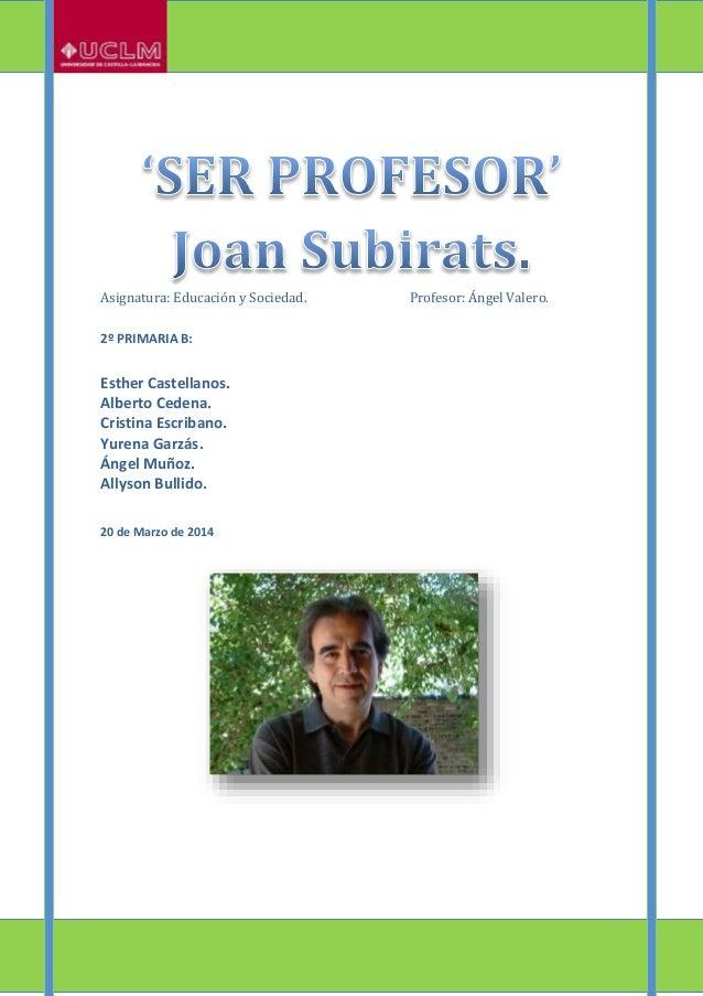 Asignatura: Educación y Sociedad. Profesor: Ángel Valero. 2º PRIMARIA B: Esther Castellanos. Alberto Cedena. Cristina Escr...