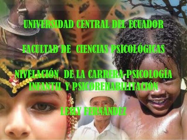 UNIVERSIDAD CENTRAL DEL ECUADOR FACULTAD DE CIENCIAS PSICOLÓGICAS  NIVELACIÓN DE LA CARRERA-PSICOLOGÍA INFANTIL Y PSICOREH...