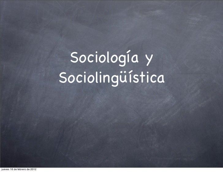 Sociología y                               Sociolingüísticajueves 16 de febrero de 2012