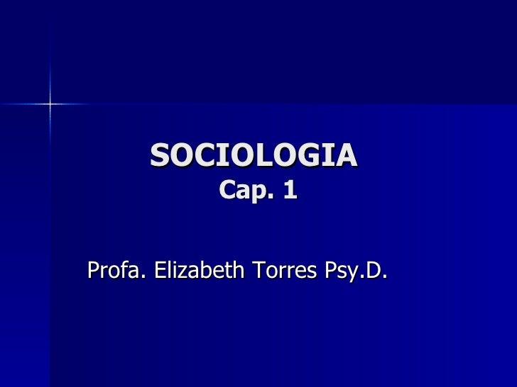 SOCIOLOGIA  Cap. 1 Profa. Elizabeth Torres Psy.D.