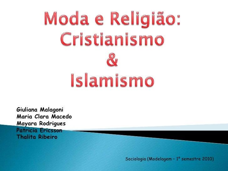 Moda e Religião:<br />Cristianismo<br />&<br />Islamismo<br />GiulianaMalagoni<br />Maria Clara Macedo<br />Mayara Rodrigu...
